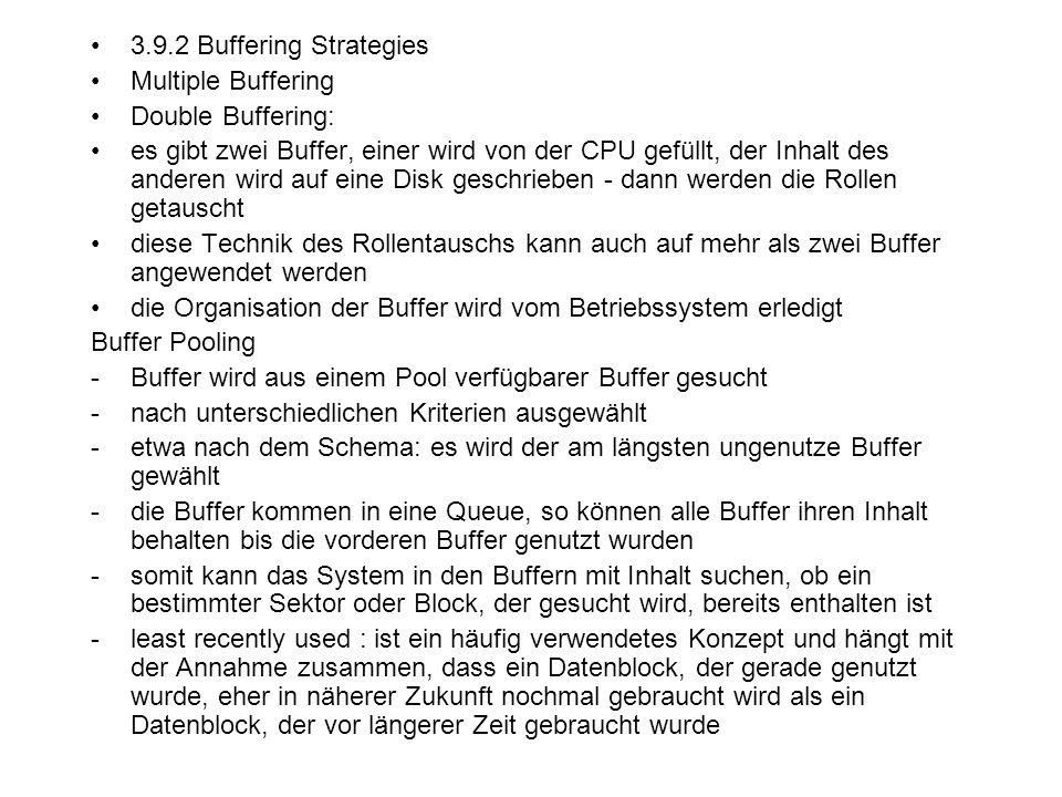 3.9.2 Buffering Strategies Multiple Buffering Double Buffering: es gibt zwei Buffer, einer wird von der CPU gefüllt, der Inhalt des anderen wird auf e