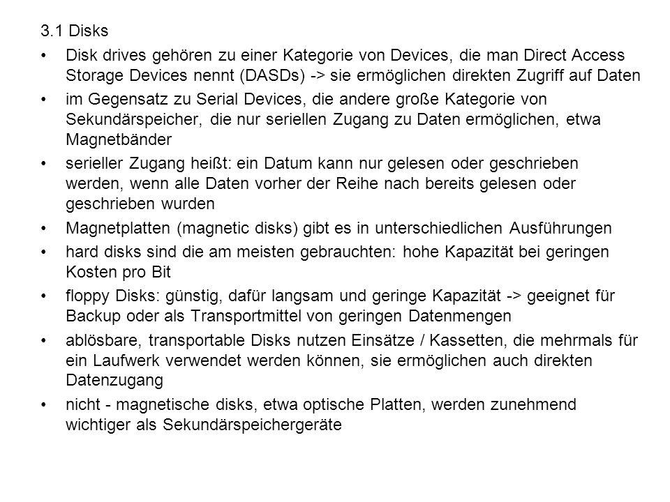 3.1 Disks Disk drives gehören zu einer Kategorie von Devices, die man Direct Access Storage Devices nennt (DASDs) -> sie ermöglichen direkten Zugriff