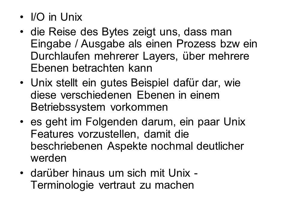 I/O in Unix die Reise des Bytes zeigt uns, dass man Eingabe / Ausgabe als einen Prozess bzw ein Durchlaufen mehrerer Layers, über mehrere Ebenen betra
