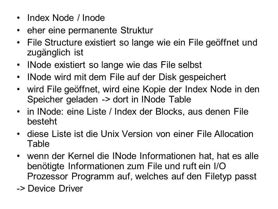Index Node / Inode eher eine permanente Struktur File Structure existiert so lange wie ein File geöffnet und zugänglich ist INode existiert so lange w