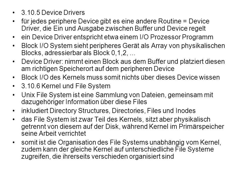 3.10.5 Device Drivers für jedes periphere Device gibt es eine andere Routine = Device Driver, die Ein und Ausgabe zwischen Buffer und Device regelt ei