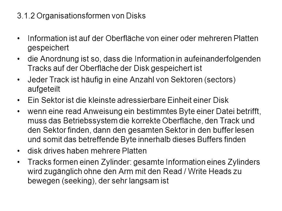 3.1.2 Organisationsformen von Disks Information ist auf der Oberfläche von einer oder mehreren Platten gespeichert die Anordnung ist so, dass die Info