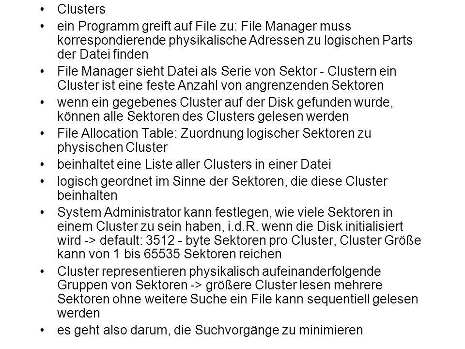 Clusters ein Programm greift auf File zu: File Manager muss korrespondierende physikalische Adressen zu logischen Parts der Datei finden File Manager