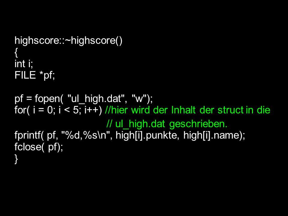 highscore::~highscore() { int i; FILE *pf; pf = fopen(