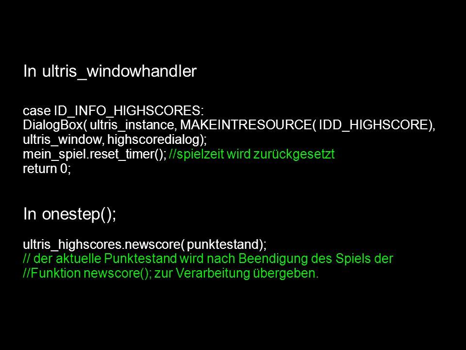 case ID_INFO_HIGHSCORES: DialogBox( ultris_instance, MAKEINTRESOURCE( IDD_HIGHSCORE), ultris_window, highscoredialog); mein_spiel.reset_timer(); //spi