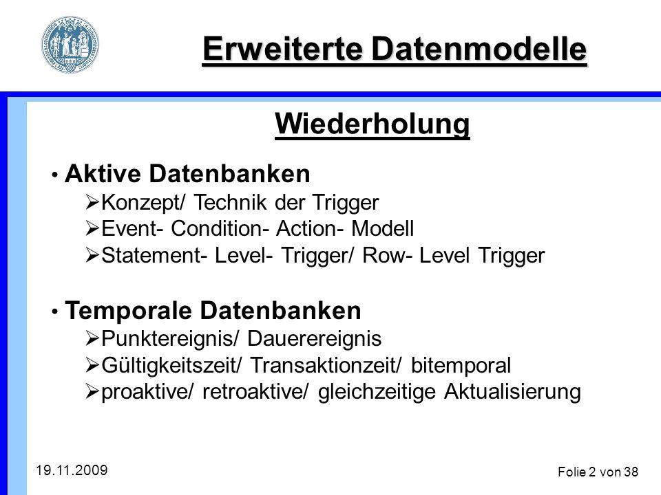 19.11.2009 Folie 23 von 38 Anwendung auf ADB/ NDB Temporale Datenbanken Eigenschaften der Beispiele: Dauerereignis => Zeitperiode Gültigkeitszeit -> Granularität Jahr retroaktive Aktualisierung