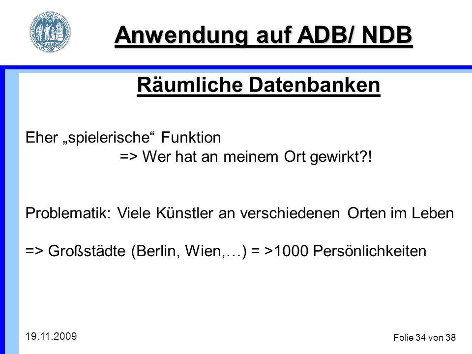 19.11.2009 Folie 34 von 38 Anwendung auf ADB/ NDB Räumliche Datenbanken Eher spielerische Funktion => Wer hat an meinem Ort gewirkt .