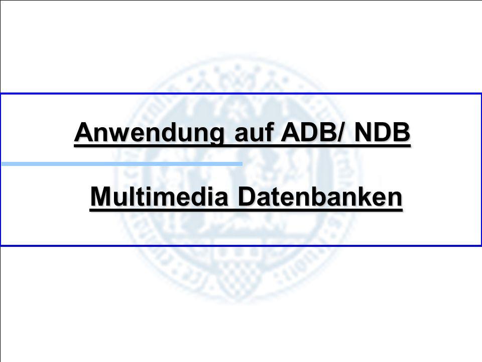 19.11.2009 Folie 35 von 38 Anwendung auf ADB/ NDB Anwendung auf ADB/ NDB Multimedia Datenbanken Multimedia Datenbanken