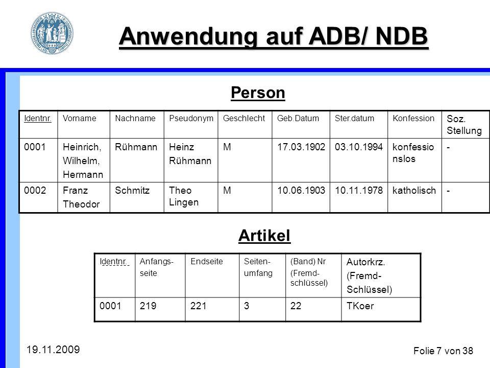 19.11.2009 Folie 7 von 38 Anwendung auf ADB/ NDB Identnr.VornameNachnamePseudonymGeschlechtGeb.DatumSter.datumKonfession Soz.