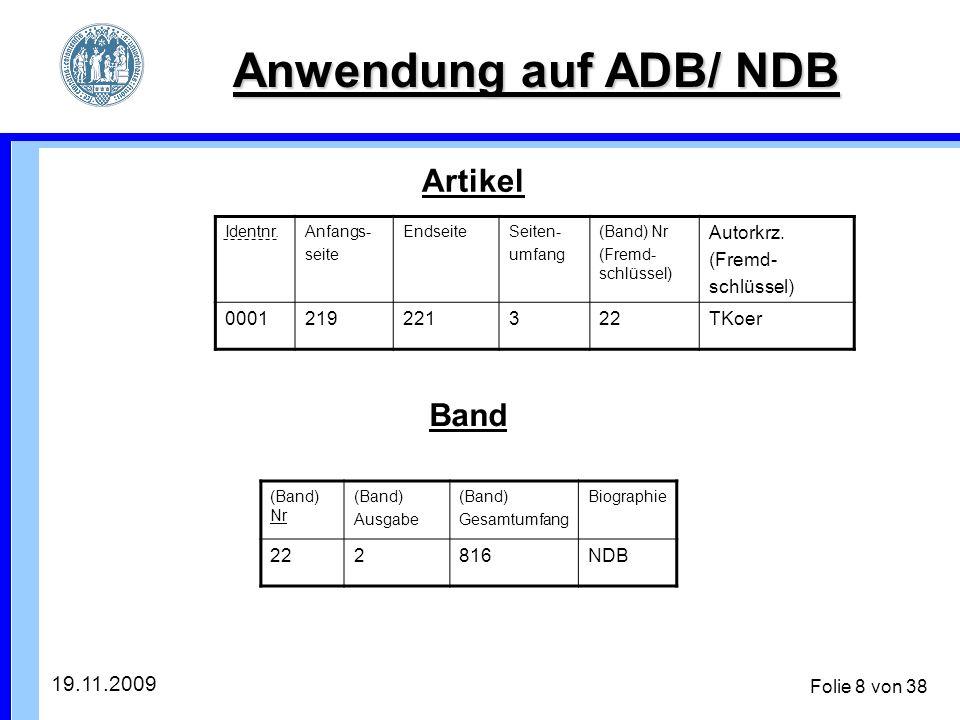 19.11.2009 Folie 8 von 38 Anwendung auf ADB/ NDB Identnr.Anfangs- seite EndseiteSeiten- umfang (Band) Nr (Fremd- schlüssel) Autorkrz.