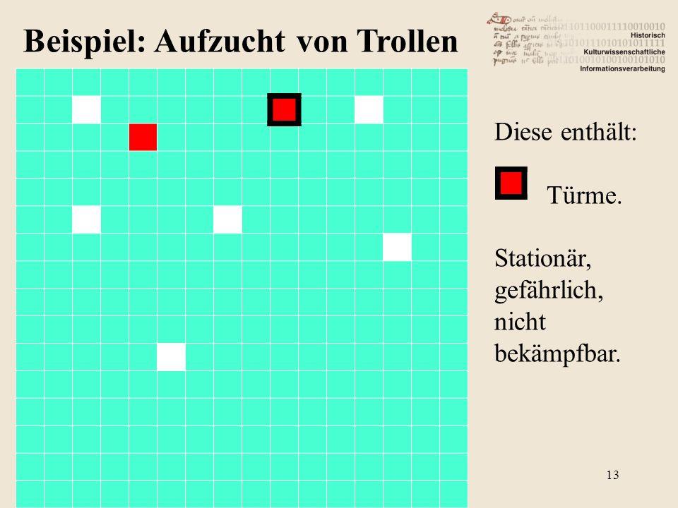 Beispiel: Aufzucht von Trollen Diese enthält: Türme. Stationär, gefährlich, nicht bekämpfbar. 13