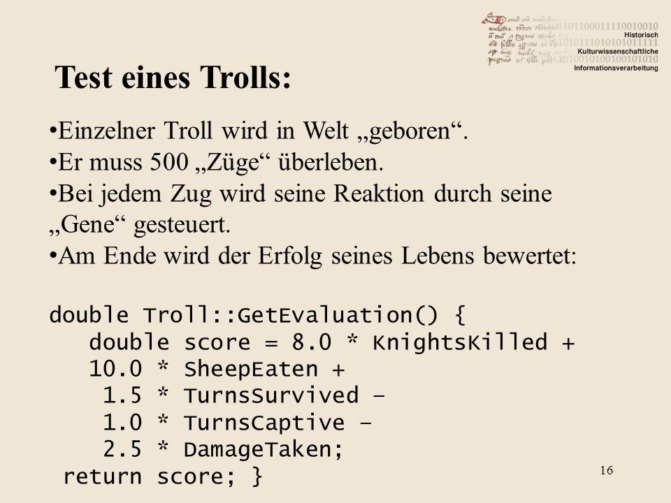 Test eines Trolls: Einzelner Troll wird in Welt geboren. Er muss 500 Züge überleben. Bei jedem Zug wird seine Reaktion durch seine Gene gesteuert. Am