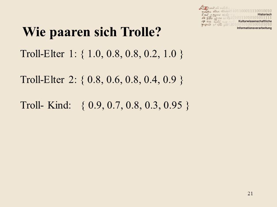 Wie paaren sich Trolle? Troll-Elter 1: { 1.0, 0.8, 0.8, 0.2, 1.0 } Troll-Elter 2: { 0.8, 0.6, 0.8, 0.4, 0.9 } Troll- Kind: { 0.9, 0.7, 0.8, 0.3, 0.95