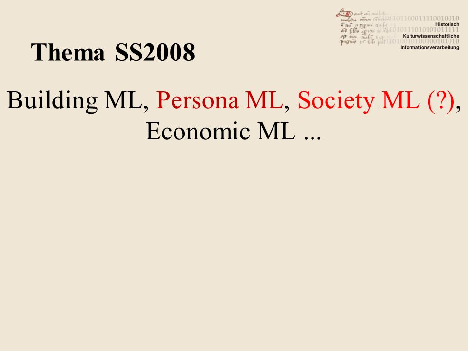 Building ML, Persona ML, Society ML (?), Economic ML... Thema SS2008