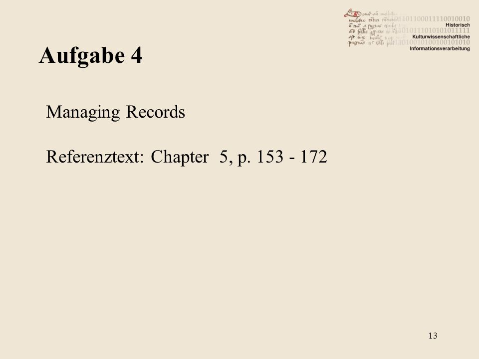 Aufgabe 4 13 Managing Records Referenztext: Chapter 5, p. 153 - 172