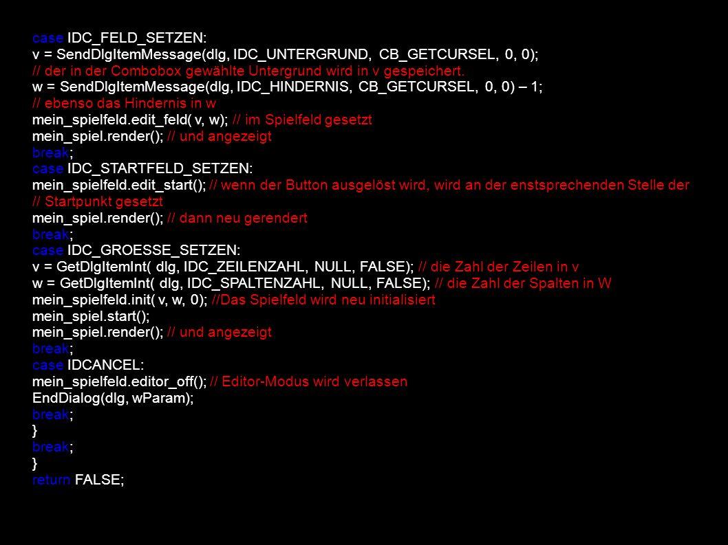 case IDC_FELD_SETZEN: v = SendDlgItemMessage(dlg, IDC_UNTERGRUND, CB_GETCURSEL, 0, 0); // der in der Combobox gewählte Untergrund wird in v gespeichert.
