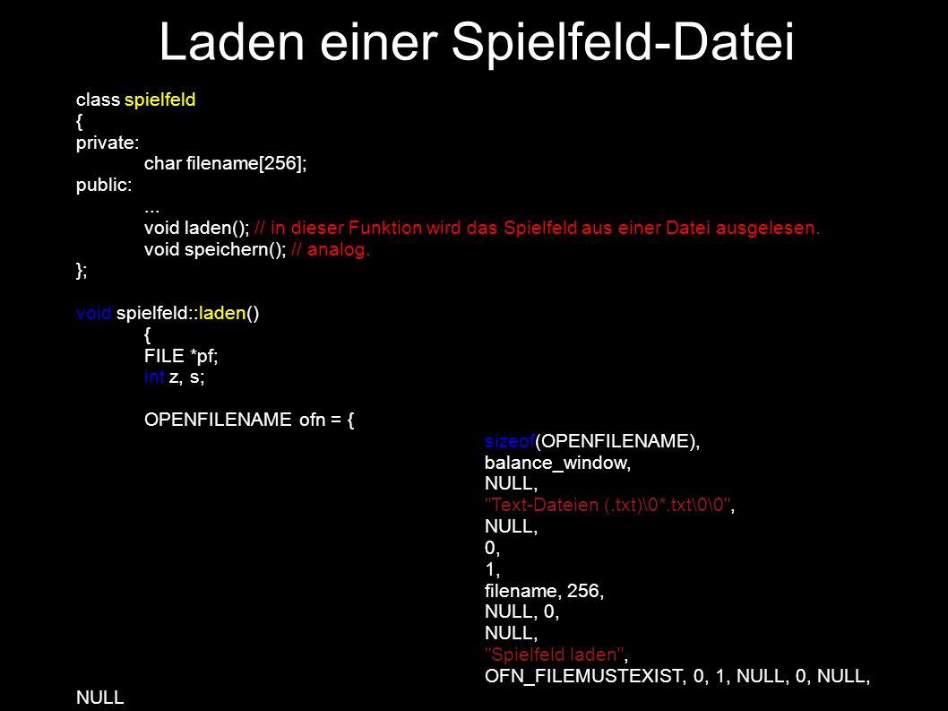 if(GetOpenFileName( &ofn)) //hier wird gecheckt, ob ein Name gewählt wurde { pf = fopen( filename, r ); //hier wie gehabt geöffnet anzahl_markierungen = 0; fscanf( pf, %d %d , &zeilen, &spalten); // hier werden die 4 Zahlen am Anfang // unserer Datei ausgelesen und in die Variablen unserer Klasse geschrieben fscanf( pf, %d %d , &startz, &starts); for( z = zeilen-1; z >= 0; z--) //die Zeilen werden von unten an durchgegangen {// wegen der Spezifikation.
