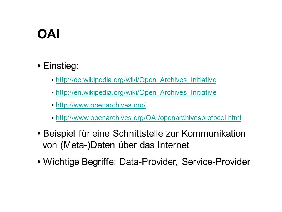 OAI Einstieg: http://de.wikipedia.org/wiki/Open_Archives_Initiative http://en.wikipedia.org/wiki/Open_Archives_Initiative http://www.openarchives.org/