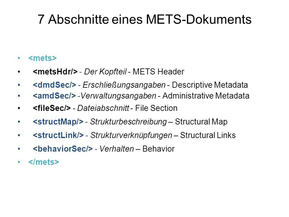 7 Abschnitte eines METS-Dokuments - Der Kopfteil - METS Header - Erschließungsangaben - Descriptive Metadata -Verwaltungsangaben - Administrative Metadata - Dateiabschnitt - File Section - Strukturbeschreibung – Structural Map - Strukturverknüpfungen – Structural Links - Verhalten – Behavior