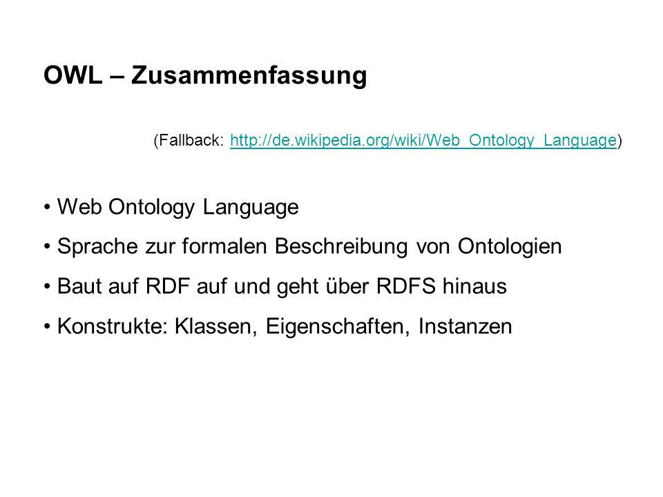 OWL – Zusammenfassung (Fallback: http://de.wikipedia.org/wiki/Web_Ontology_Language)http://de.wikipedia.org/wiki/Web_Ontology_Language Web Ontology La