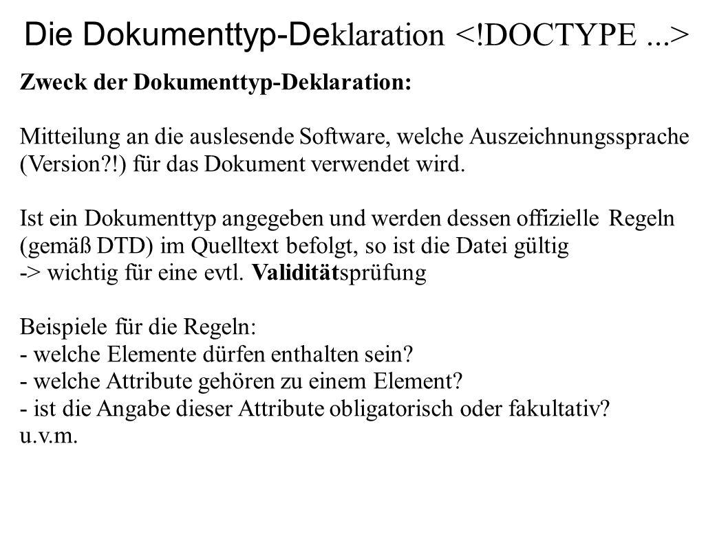 Die Dokumenttyp-De klaration Zweck der Dokumenttyp-Deklaration: Mitteilung an die auslesende Software, welche Auszeichnungssprache (Version?!) für das