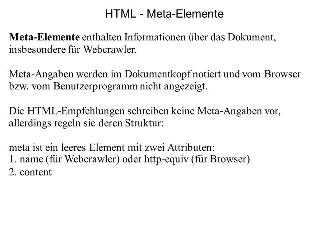 Meta-Elemente enthalten Informationen über das Dokument, insbesondere für Webcrawler. Meta-Angaben werden im Dokumentkopf notiert und vom Browser bzw.