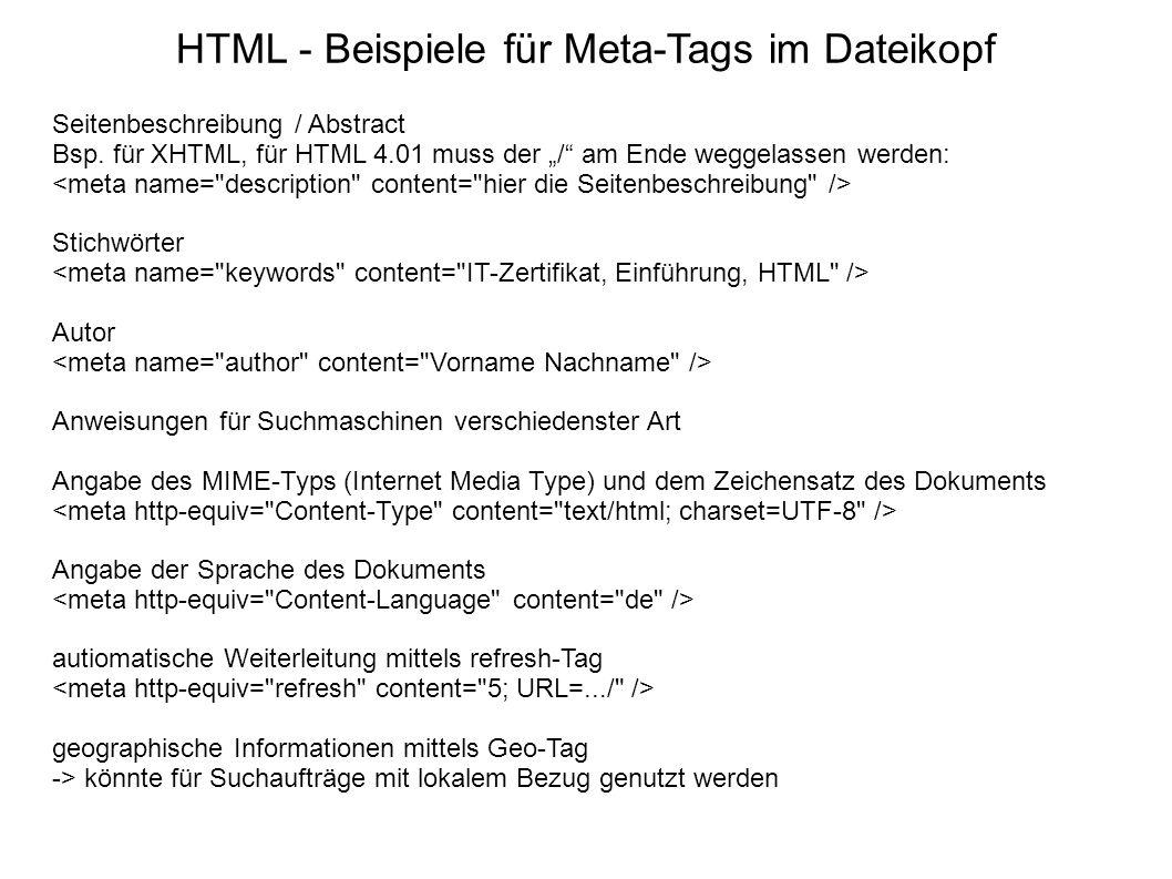 HTML - Beispiele für Meta-Tags im Dateikopf Seitenbeschreibung / Abstract Bsp. für XHTML, für HTML 4.01 muss der / am Ende weggelassen werden: Stichwö