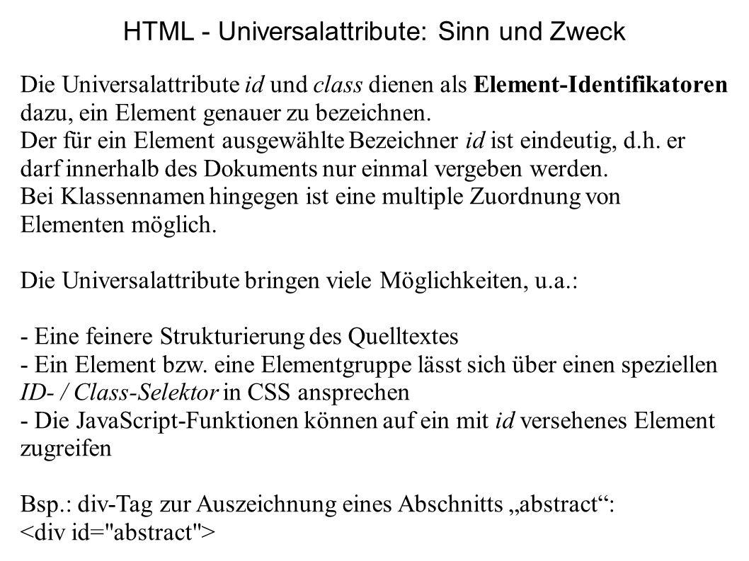 HTML - Universalattribute: Sinn und Zweck Die Universalattribute id und class dienen als Element-Identifikatoren dazu, ein Element genauer zu bezeichn