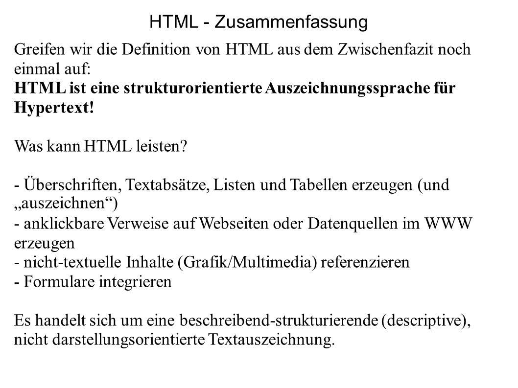 Greifen wir die Definition von HTML aus dem Zwischenfazit noch einmal auf: HTML ist eine strukturorientierte Auszeichnungssprache für Hypertext! Was k