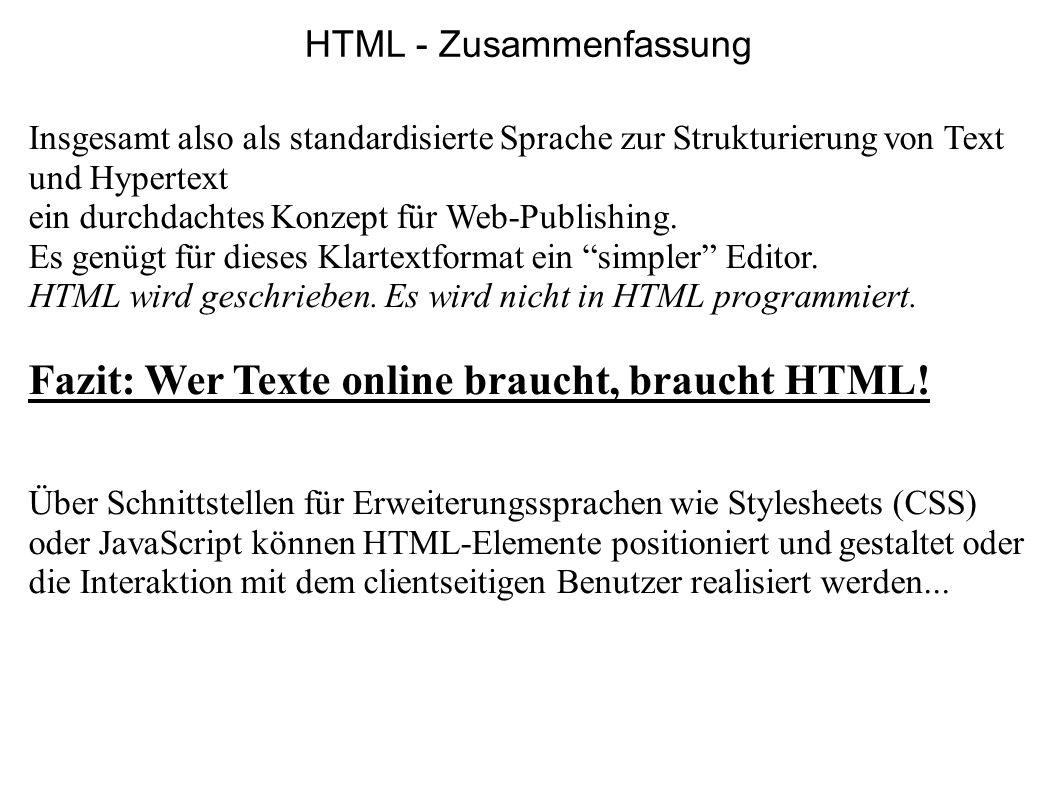 Insgesamt also als standardisierte Sprache zur Strukturierung von Text und Hypertext ein durchdachtes Konzept für Web-Publishing. Es genügt für dieses
