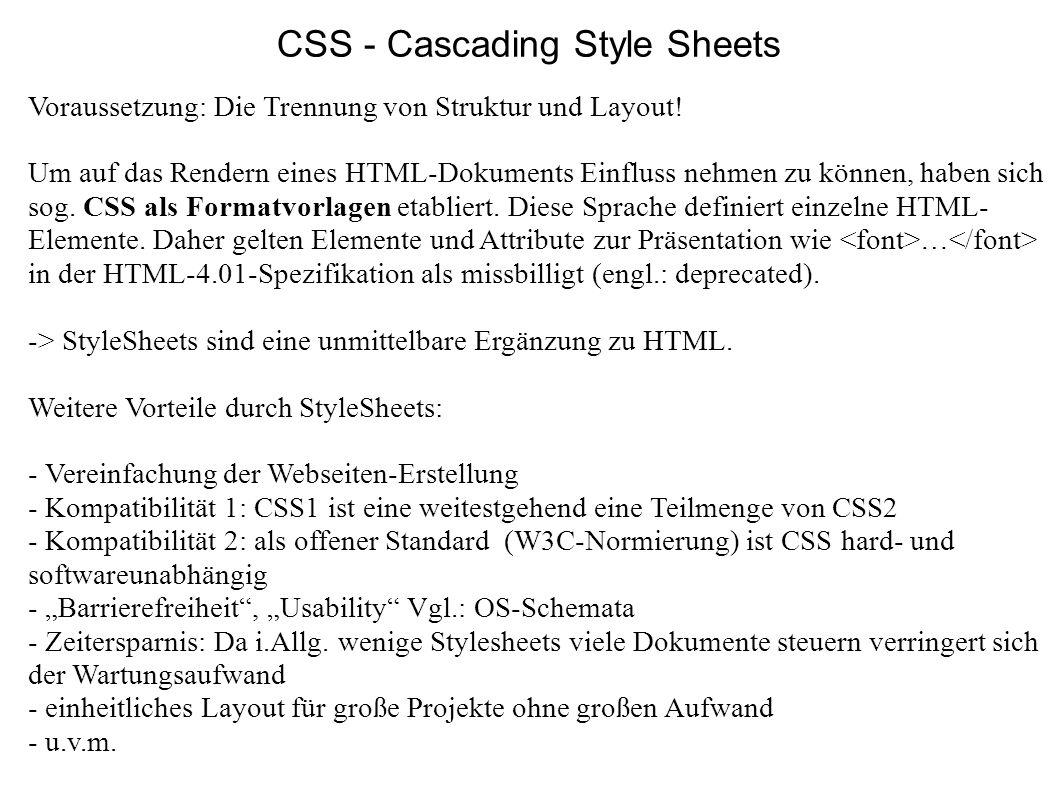 CSS - Cascading Style Sheets Voraussetzung: Die Trennung von Struktur und Layout! Um auf das Rendern eines HTML-Dokuments Einfluss nehmen zu können, h