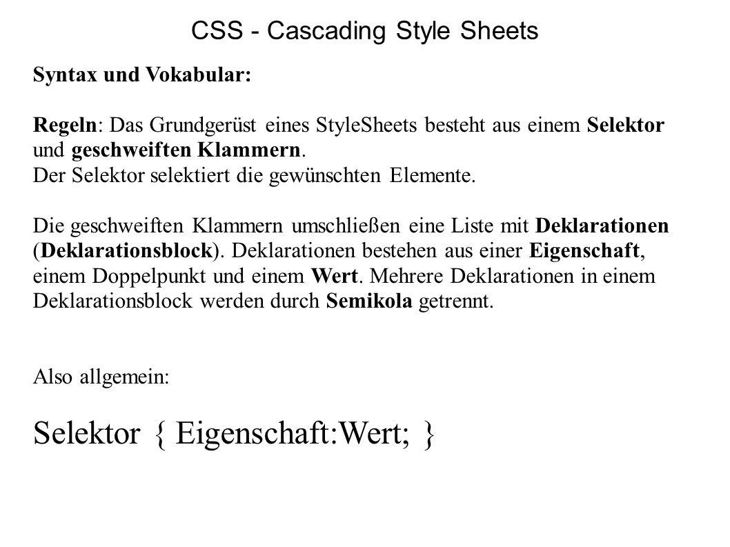CSS - Cascading Style Sheets Syntax und Vokabular: Regeln: Das Grundgerüst eines StyleSheets besteht aus einem Selektor und geschweiften Klammern. Der