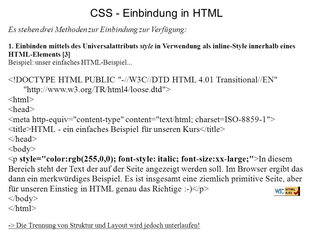 CSS - Einbindung in HTML Es stehen drei Methoden zur Einbindung zur Verfügung: 1. Einbinden mittels des Universalattributs style in Verwendung als inl