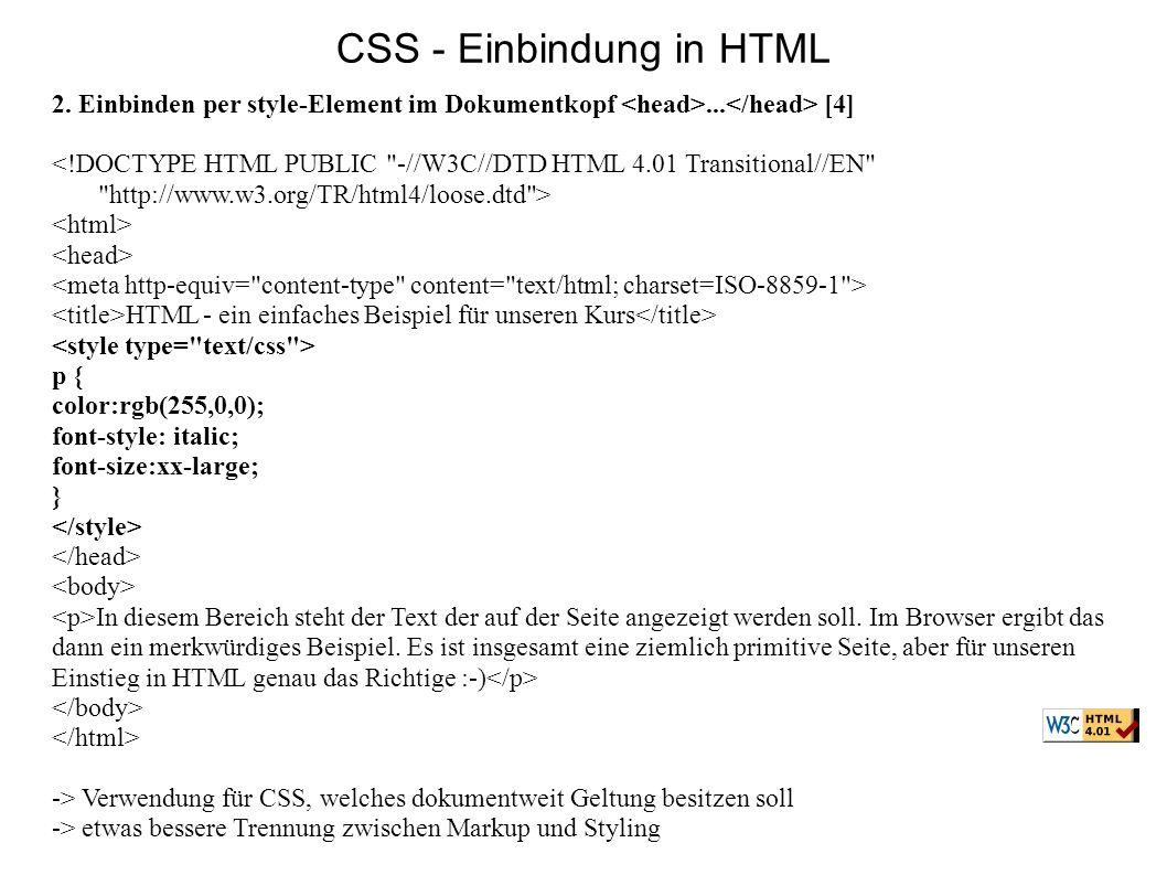 CSS - Einbindung in HTML 2. Einbinden per style-Element im Dokumentkopf... [4] <!DOCTYPE HTML PUBLIC