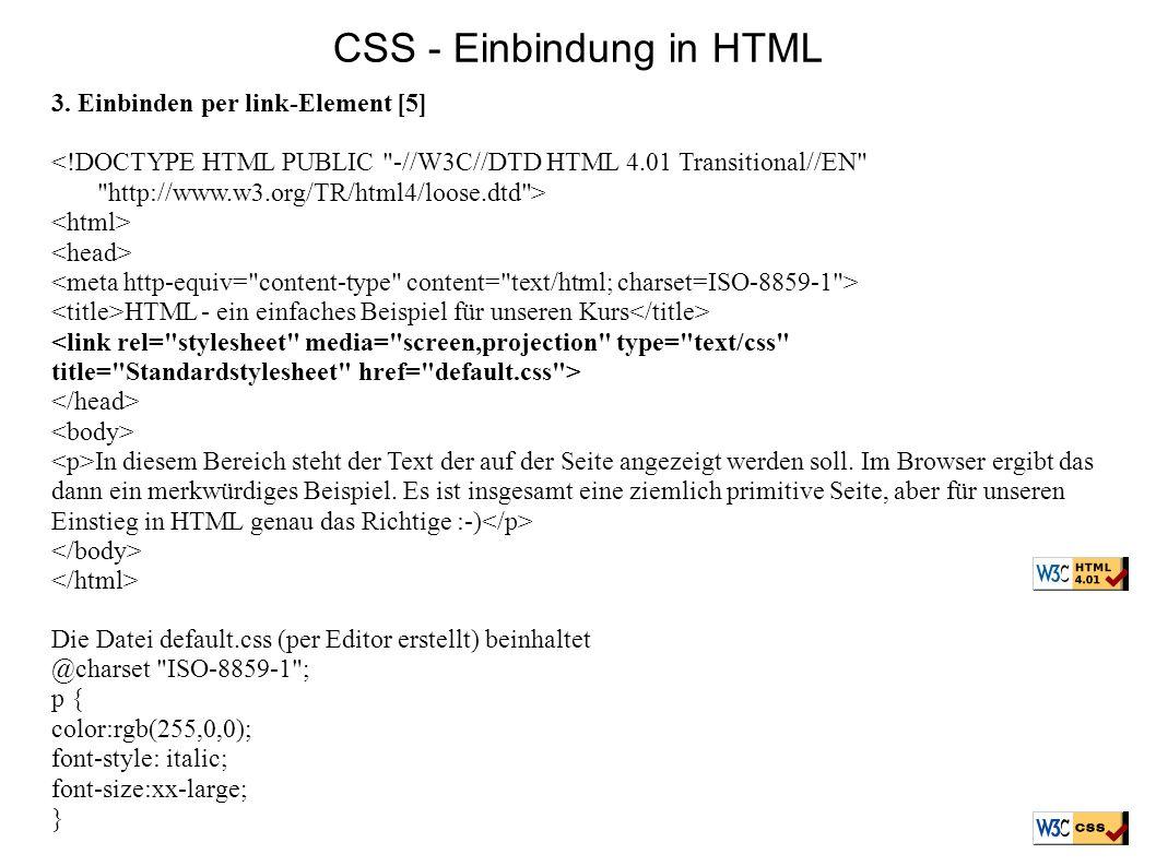 CSS - Einbindung in HTML 3. Einbinden per link-Element [5] <!DOCTYPE HTML PUBLIC