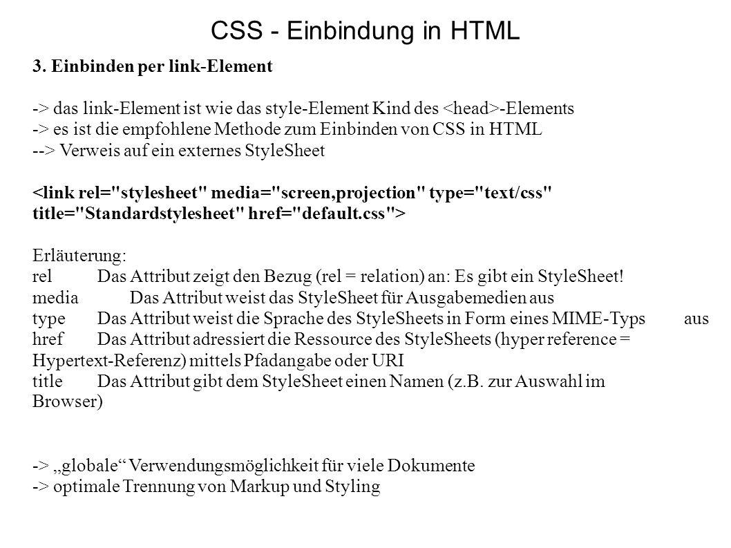 3. Einbinden per link-Element -> das link-Element ist wie das style-Element Kind des -Elements -> es ist die empfohlene Methode zum Einbinden von CSS