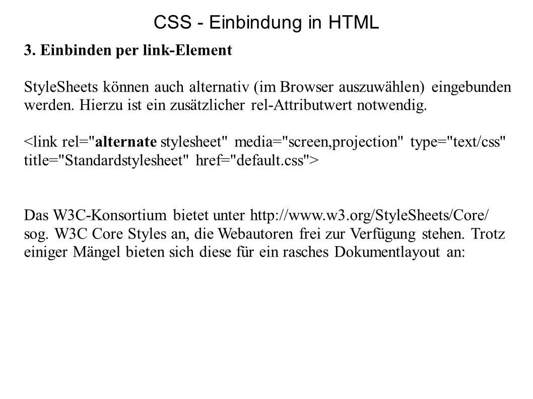3. Einbinden per link-Element StyleSheets können auch alternativ (im Browser auszuwählen) eingebunden werden. Hierzu ist ein zusätzlicher rel-Attribut