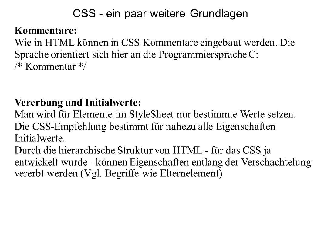 CSS - ein paar weitere Grundlagen Kommentare: Wie in HTML können in CSS Kommentare eingebaut werden. Die Sprache orientiert sich hier an die Programmi