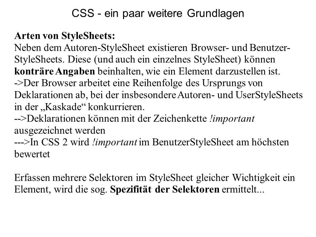 Arten von StyleSheets: Neben dem Autoren-StyleSheet existieren Browser- und Benutzer- StyleSheets. Diese (und auch ein einzelnes StyleSheet) können ko