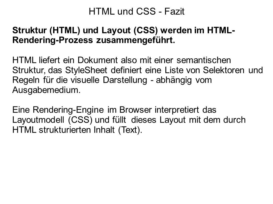 HTML und CSS - Fazit Struktur (HTML) und Layout (CSS) werden im HTML- Rendering-Prozess zusammengeführt. HTML liefert ein Dokument also mit einer sema