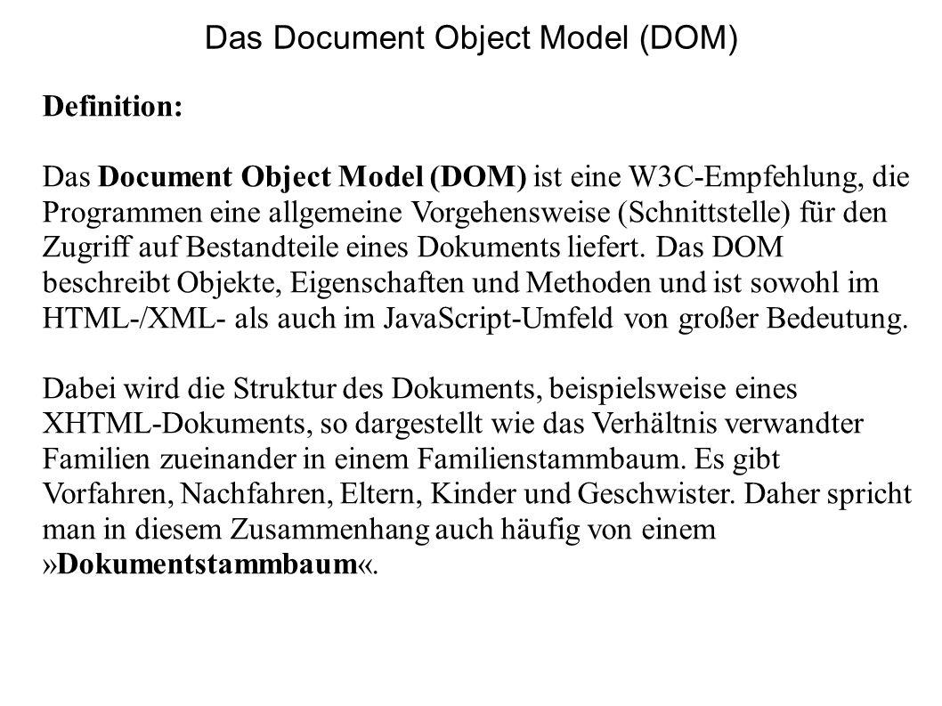 Das Document Object Model (DOM) Definition: Das Document Object Model (DOM) ist eine W3C-Empfehlung, die Programmen eine allgemeine Vorgehensweise (Sc