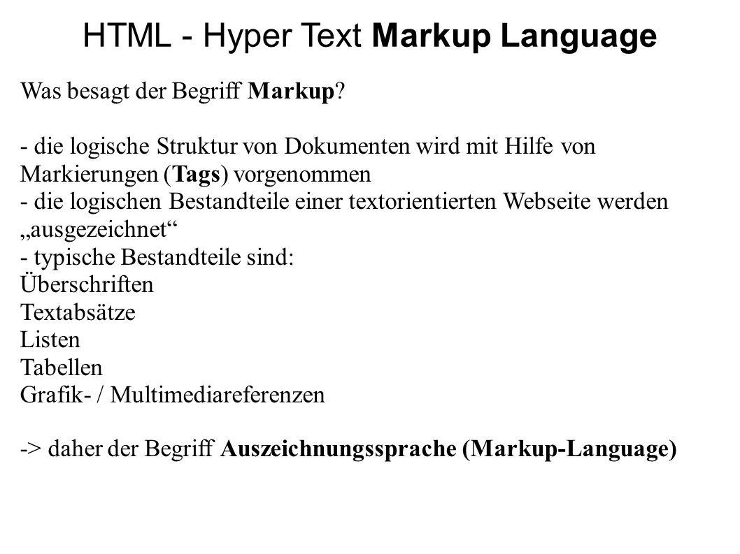 Was besagt der Begriff Markup? - die logische Struktur von Dokumenten wird mit Hilfe von Markierungen (Tags) vorgenommen - die logischen Bestandteile