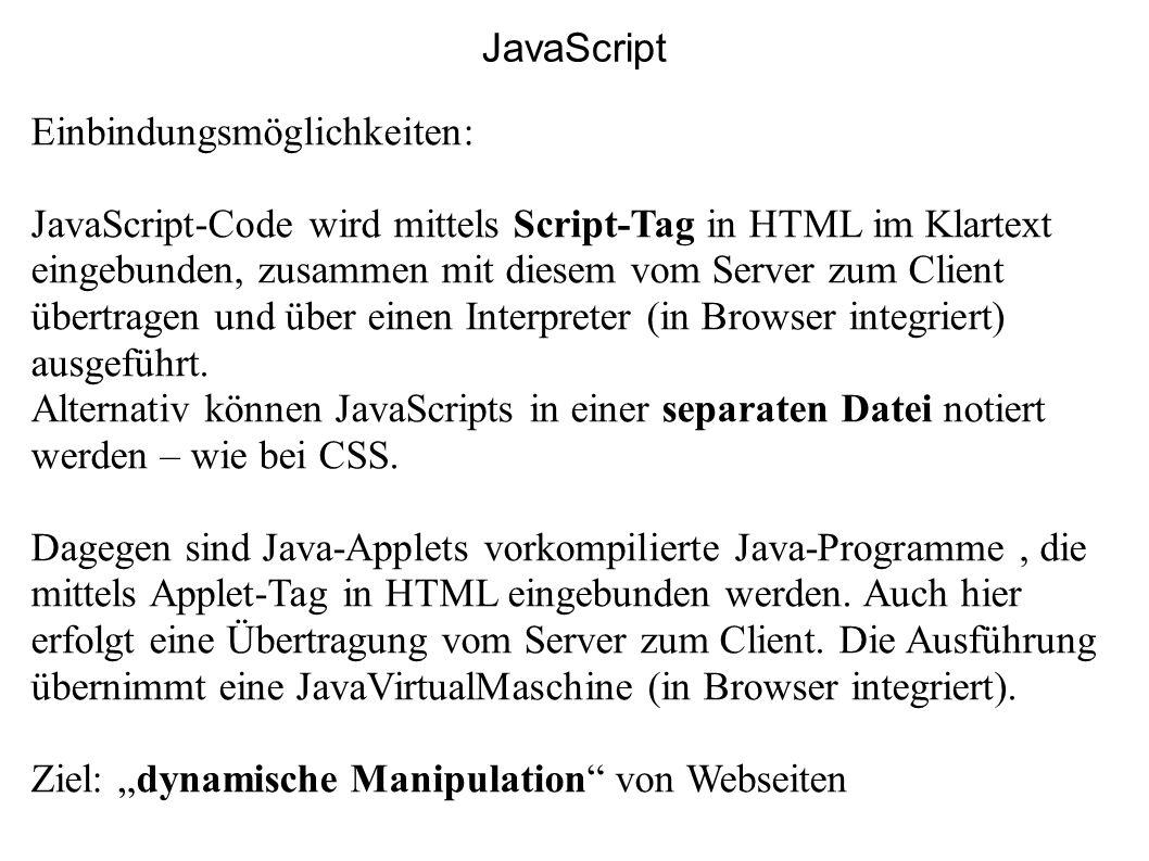 Einbindungsmöglichkeiten: JavaScript-Code wird mittels Script-Tag in HTML im Klartext eingebunden, zusammen mit diesem vom Server zum Client übertrage