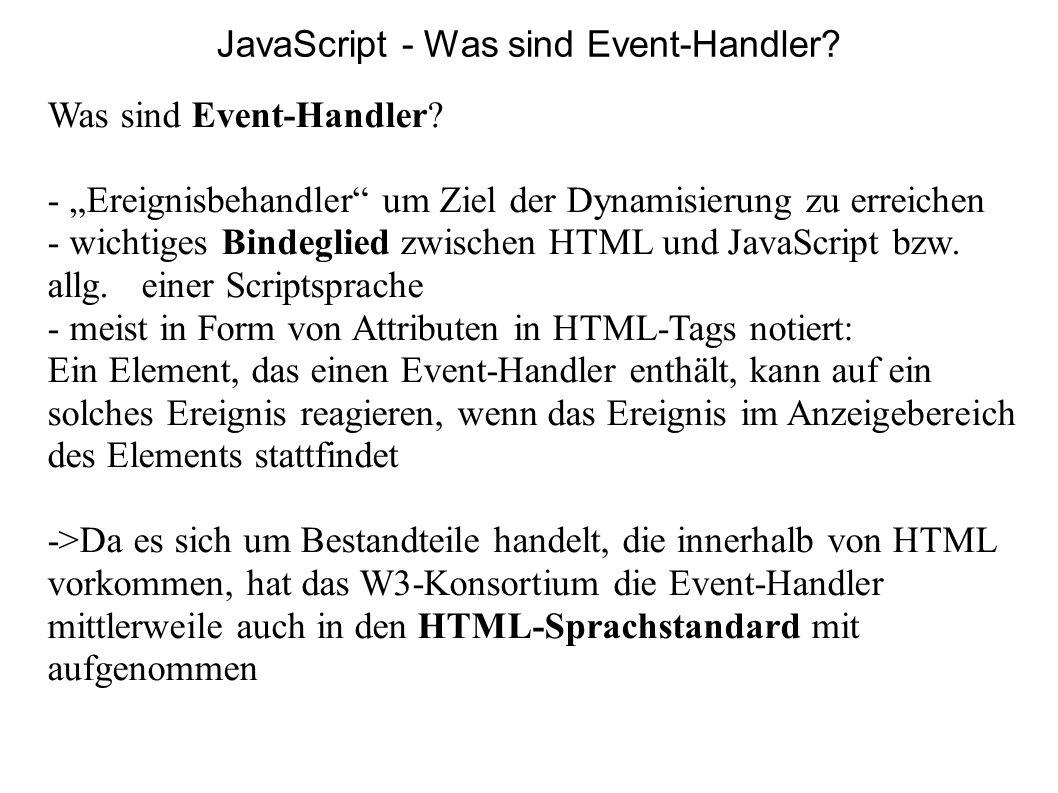 Was sind Event-Handler? - Ereignisbehandler um Ziel der Dynamisierung zu erreichen - wichtiges Bindeglied zwischen HTML und JavaScript bzw. allg. eine