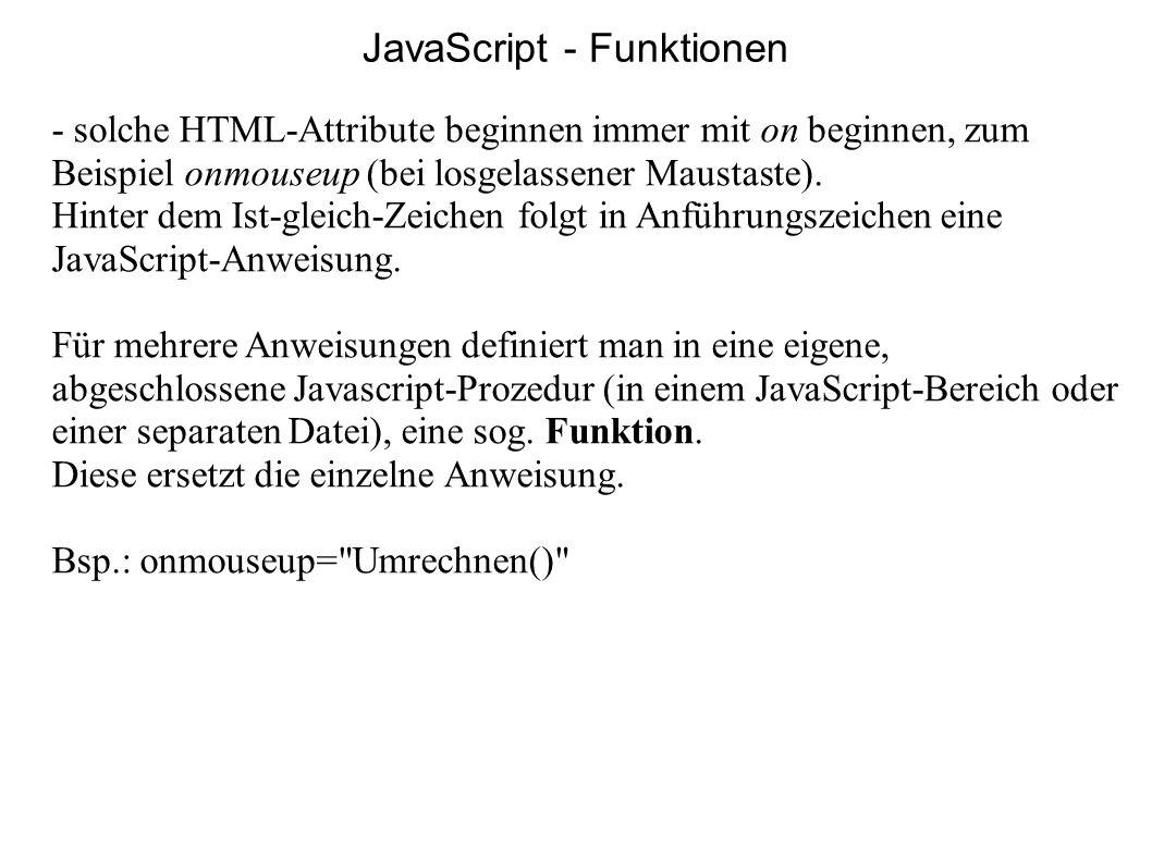 - solche HTML-Attribute beginnen immer mit on beginnen, zum Beispiel onmouseup (bei losgelassener Maustaste). Hinter dem Ist-gleich-Zeichen folgt in A