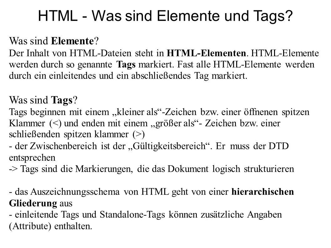 HTML - Was sind Elemente und Tags? Was sind Elemente? Der Inhalt von HTML-Dateien steht in HTML-Elementen. HTML-Elemente werden durch so genannte Tags