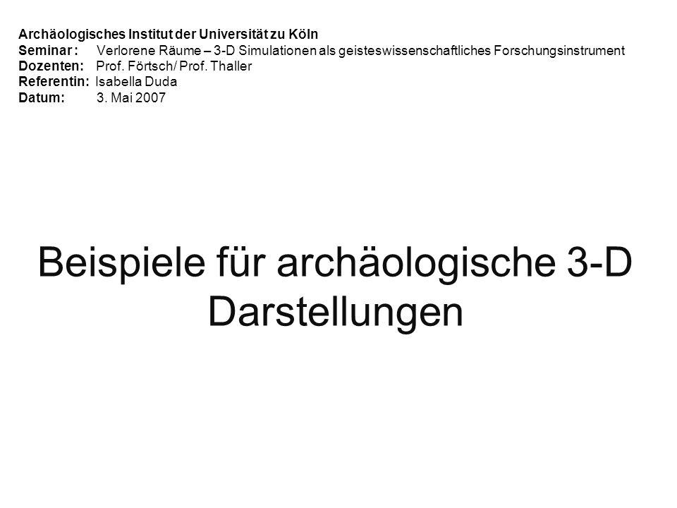 Archäologisches Institut der Universität zu Köln Seminar : Verlorene Räume – 3-D Simulationen als geisteswissenschaftliches Forschungsinstrument Dozenten: Prof.