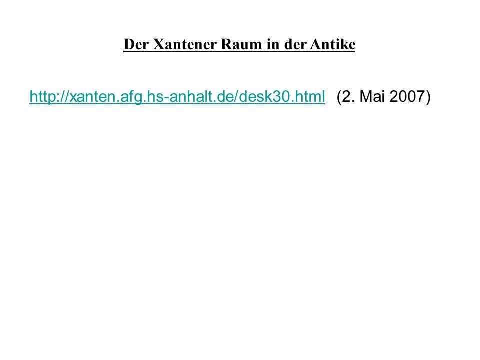 Der Xantener Raum in der Antike http://xanten.afg.hs-anhalt.de/desk30.htmlhttp://xanten.afg.hs-anhalt.de/desk30.html (2.