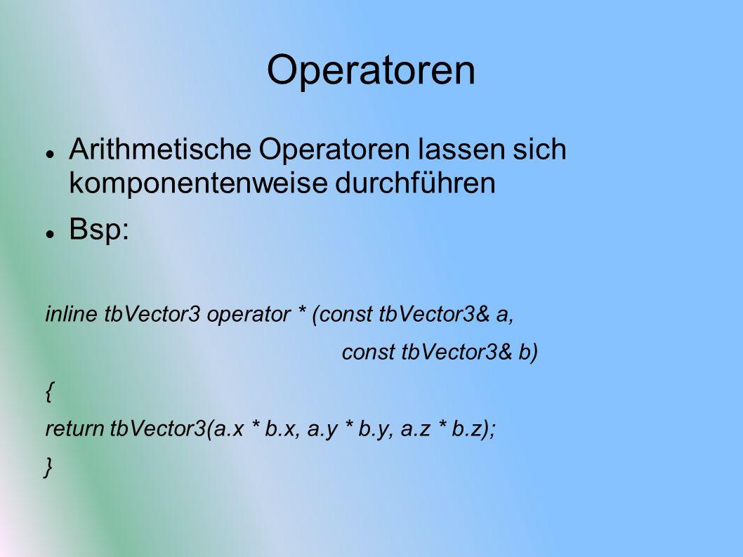 Operatoren Arithmetische Operatoren lassen sich komponentenweise durchführen Bsp: inline tbVector3 operator * (const tbVector3& a, const tbVector3& b)