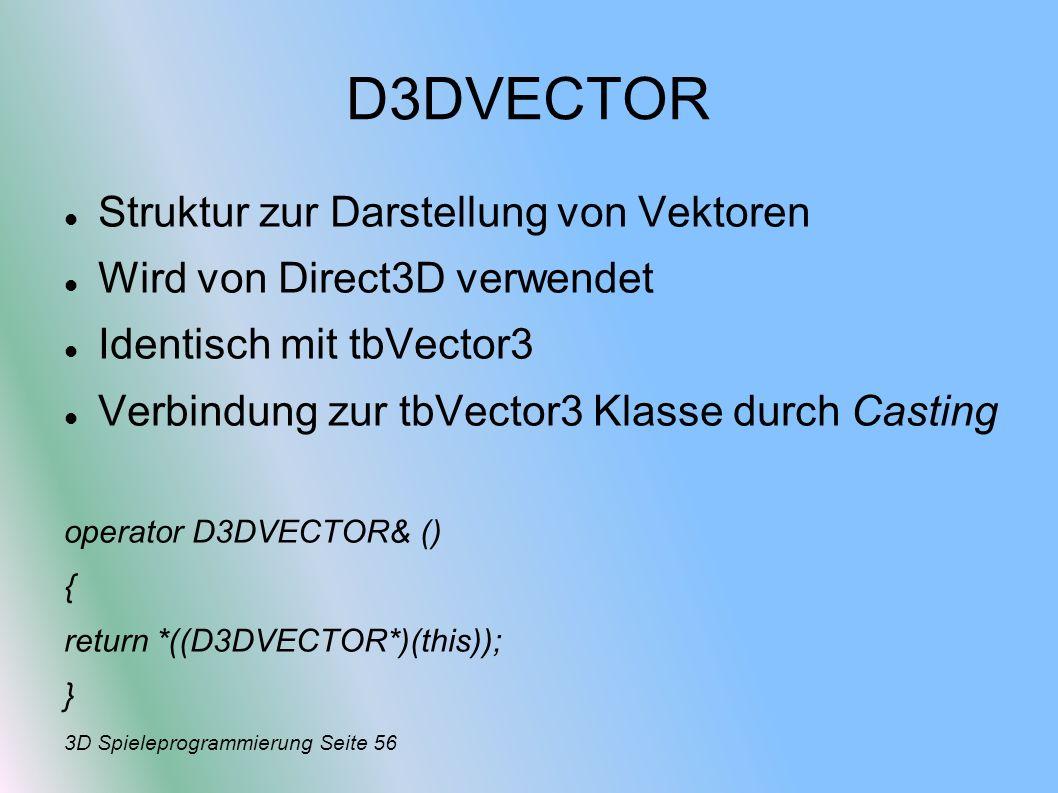 D3DVECTOR Struktur zur Darstellung von Vektoren Wird von Direct3D verwendet Identisch mit tbVector3 Verbindung zur tbVector3 Klasse durch Casting oper